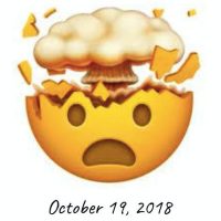 Things that Made My Brain Explode - October 19, 2018