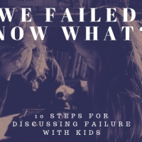 We failed. Now what?: 10 Steps for Discussing Failure with Kids