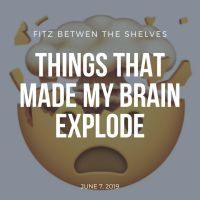 Things that Made My Brain Explode: June 7, 2019