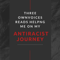 Three OwnVoices Reads Helping Me on My Antiracist Journey
