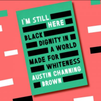 August Antiracist Read: I'm Still Here: Black Dignity in a World Made for Whiteness, by Austin Channing Brown