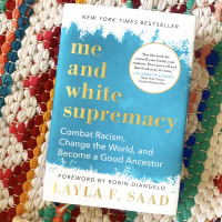 September & October Antiracist Read: Me and White Supremacy, by Laya F. Saad